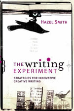 The Writing Experiment : Strategies for innovative creative writing - Hazel Smith