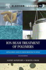 Ion Beam Treatment of Polymers : Application Aspects from Medicine to Space - Alexey Kondyurin