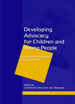 Developing Advocacy for Children and Young People : Current Issues in Research, Policy and Practice