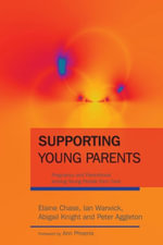 Supporting Young Parents : Pregnancy and Parenthood among Young People from Care - Ian Warwick