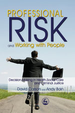 Professional Risk and Working with People : Decision-Making in Health, Social Care and Criminal Justice - Andy Bain