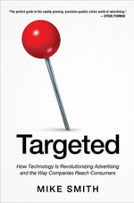 Targeted : How Technology is Revolutionizing Advertising and the Way Companies Reach Consumers - Mike Smith