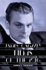 James Cagney Films of the 1930s - James L. Neibaur