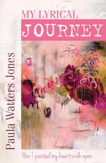 My Lyrical Journey : How I Painted My Heart Wide Open - Paula Jones