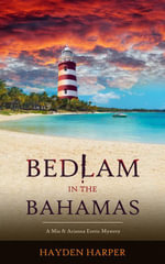 Bedlam In the Bahamas : A Mia & Arianna Erotic Mystery - Hayden Harper