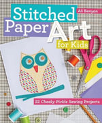 Stitched Paper Art for Kids : 22 Cheeky Pickle Sewing Projects - Ali Benyon