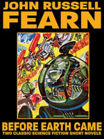 Before Earth Came : Two Classic Science Fiction Short Novels - John Russell Fearn