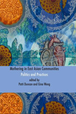 Mothering in East Asian Communities : Politics and Practices