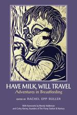 Have Milk, Will Travel : Adventures in Breastfeeding