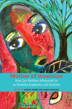 Mother of Invention : How Our Mothers Influenced Us as Feminist Academics and Activists