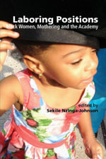 Laboring Positions : Black Women, Mothering and the Academy