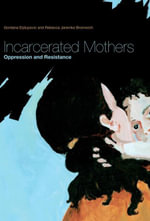 Incarcerated Mothers : Oppression and Resistance