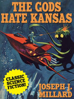 The Gods Hate Kansas : A Classic Science Fiction Novel - Joseph J. Millard