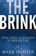 The Brink : How Great Leadership Is Invented - Mark Hunter