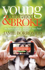 Young, Educated & Broke : An Introduction to America's New Poor - Jamie Borromeo