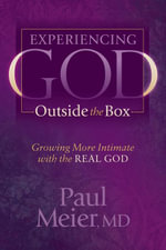 Experiencing God Outside the Box : Growing More Intimate with the REAL GOD - Paul Meier