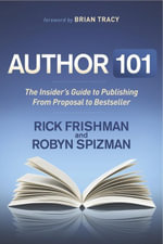 Author 101 : The Insider's Guide to Publishing From Proposal to Bestseller - Rick Frishman
