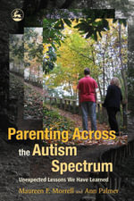 Parenting Across the Autism Spectrum : Unexpected Lessons We Have Learned - Maureen Morrell