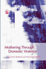 Mothering Through Domestic Violence - Lorraine Radford