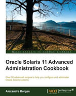 Oracle Solaris 11 Advanced Administration Cookbook - Borges Alexandre