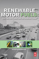 Renewable Motor Fuels : The Past, the Present and the Uncertain Future - Arthur M. Brownstein