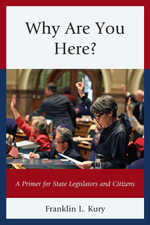 Why Are You Here? : A Primer for State Legislators and Citizens - Franklin L. Kury