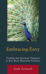 Embracing Envy : Finding the Spiritual Treasure in Our Most Shameful Emotion - Josh Gressel