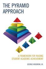 The Pyramid Approach : A Framework for Raising Student Academic Achievement - George, Jr. Woodrow