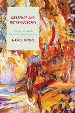 Metaphor and Metaphilosophy : Philosophy as Combat, Play, and Aesthetic Experience - Dr. Sarah A. Mattice