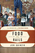 Food on the Rails : The Golden Era of Railroad Dining - Jeri Quinzio