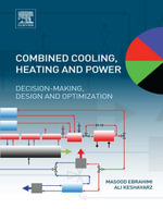 Combined Cooling, Heating and Power : Decision-Making, Design and Optimization - Masood Ebrahimi