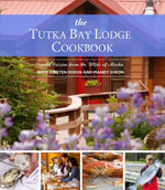 The Tutka Bay Lodge Cookbook : Coastal Cuisine from the Wilds of Alaska - Kirsten Dixon