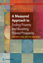 A Measured Approach to Ending Poverty and Boosting Shared Prosperity : Concepts, Data, and the Twin Goals - World Bank