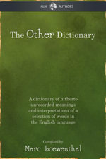 The Other Dictionary : A dictionary of hitherto unrecorded meanings and interpretations of a selection of words in the English language - Marc Loewenthal
