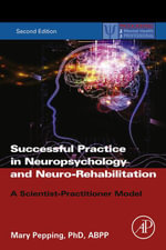 Successful Practice in Neuropsychology and Neuro-Rehabilitation : A Scientist-Practitioner Model - Mary Pepping