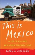 This Is Mexico : Tales of Culture and Other Complications - Carol Merchasin