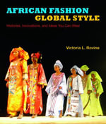 African Fashion, Global Style : Histories, Innovations, and Ideas You Can Wear - Victoria L. Rovine