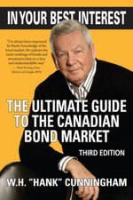 In Your Best Interest : The Ultimate Guide to the Canadian Bond Market - W. H. (Hank) Cunningham