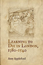 Learning to Die in London, 1380-1540 - Amy Appleford