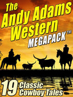 The Andy Adams Western MEGAPACK : 19 Classic Cowboy Tales - Andy Adams