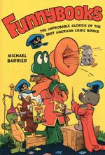 Funnybooks : The Improbable Glories of the Best American Comic Books - Michael Barrier