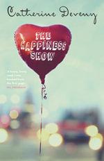 The Happiness Show : A Novel - Catherine Deveny