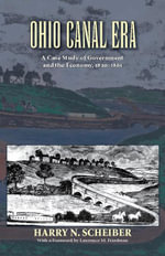 Ohio Canal Era : A Case Study of Government and the Economy, 1820-1861 - Harry N. Scheiber