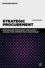 Strategic Procurement : Organizing Suppliers and Supply Chains for Competitive Advantage - Caroline Booth