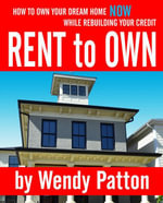 Rent-to-Own : How to Find Rent-to-Own Homes NOW While Rebuilding Your Credit - Wendy Patton
