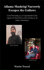 Allama Mashriqi Narrowly Escapes the Gallows : Court Proceedings of an Unpardonable Crime Against the Man Who Led the Freedom of the Indian Subcontinen - Nasim Yousaf
