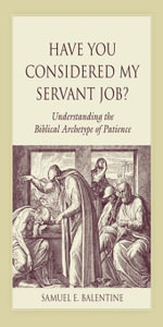 Have You Considered My Servant Job? : Understanding the Biblical Archetype of Patience - Samuel E. Balentine
