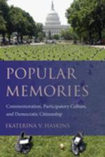 Popular Memories : Commemoration, Participatory Culture, and Democratic Citizenship - Ekaterina V. Haskins
