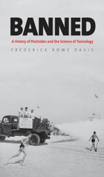 Banned : A History of Pesticides and the Science of Toxicology - Frederick Rowe Davis