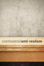 Continental Anti-Realism : A Critique - Richard Sebold